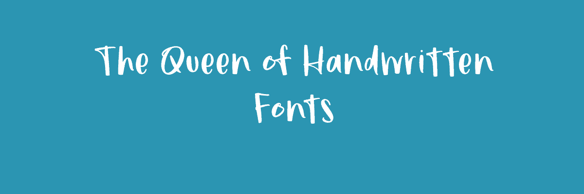 The Queen of Handwritten Fonts