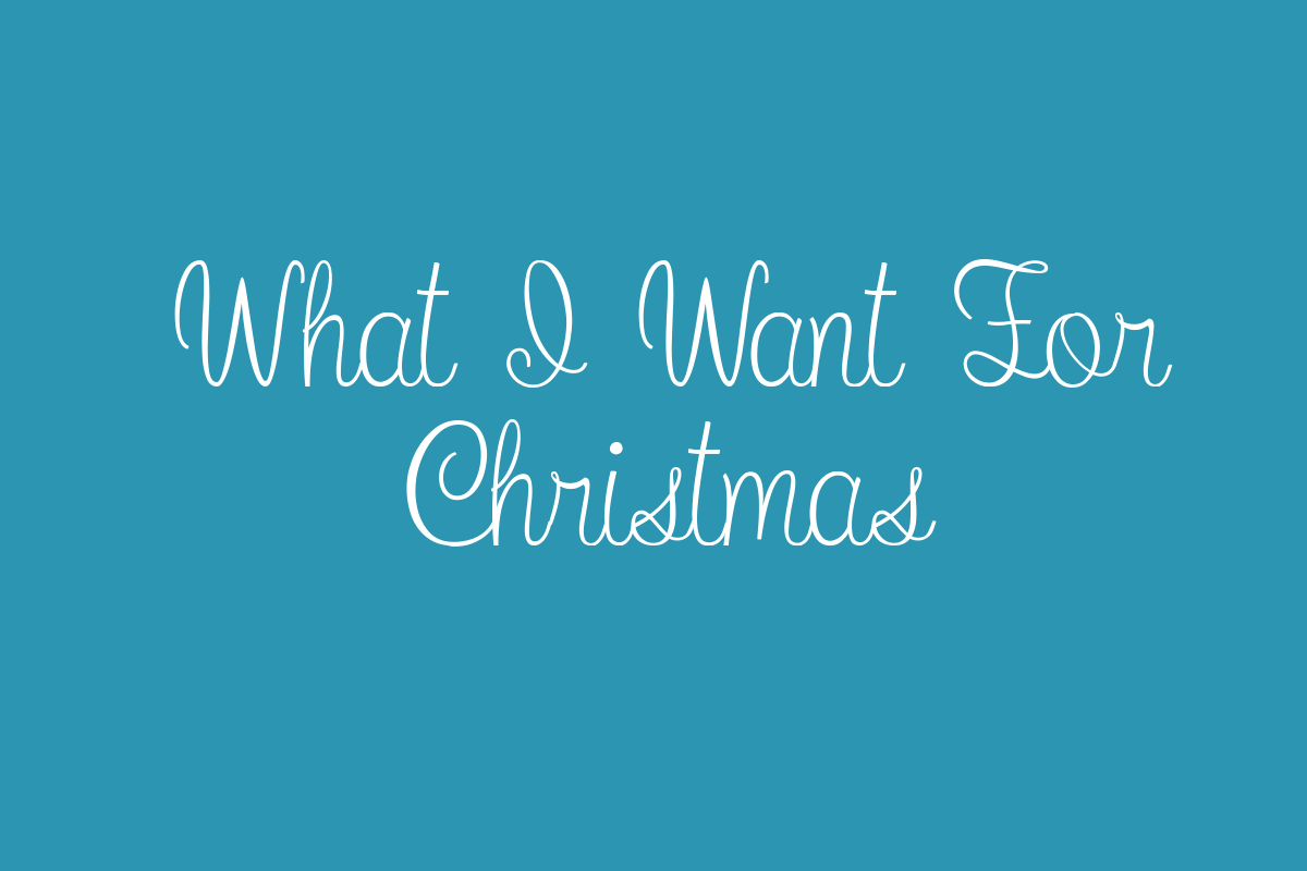 What I Want For Christmas Title Image